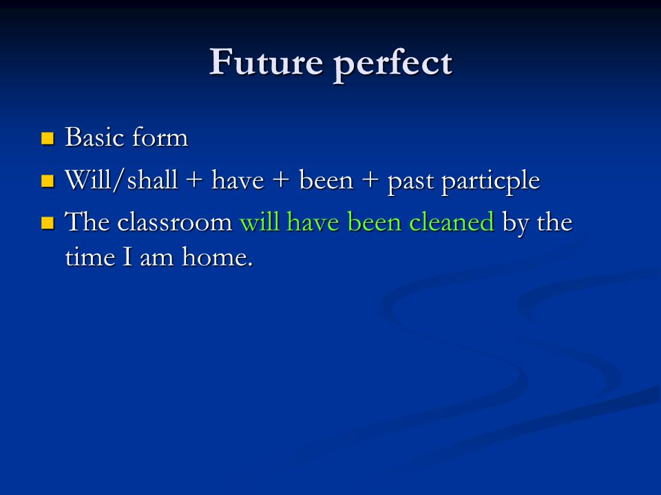 Past perfect Basic form Basic form Had + been + past participle Had + been + past participle The classroom had been cleaned before I arrived.