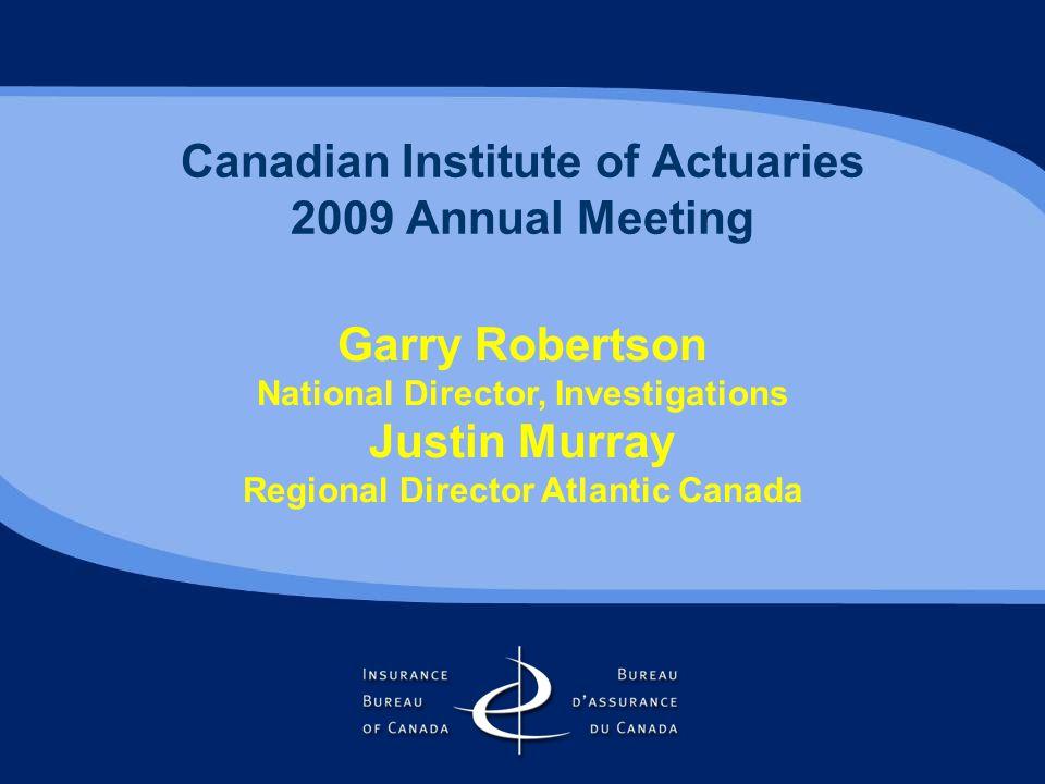 Canadian Institute of Actuaries 2009 Annual Meeting Garry Robertson National Director, Investigations Justin Murray Regional Director Atlantic Canada