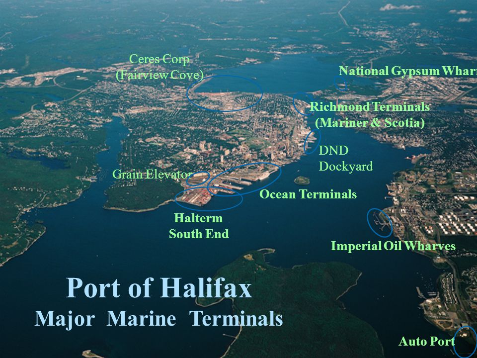Imperial Oil Wharves National Gypsum Wharf Richmond Terminals (Mariner & Scotia) Auto Port Port of Halifax Major Marine Terminals Halterm South End Ceres Corp (Fairview Cove) Ocean Terminals DND Dockyard Grain Elevator