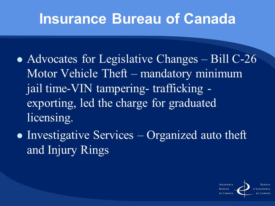 Insurance Bureau of Canada Advocates for Legislative Changes – Bill C-26 Motor Vehicle Theft – mandatory minimum jail time-VIN tampering- trafficking - exporting, led the charge for graduated licensing.