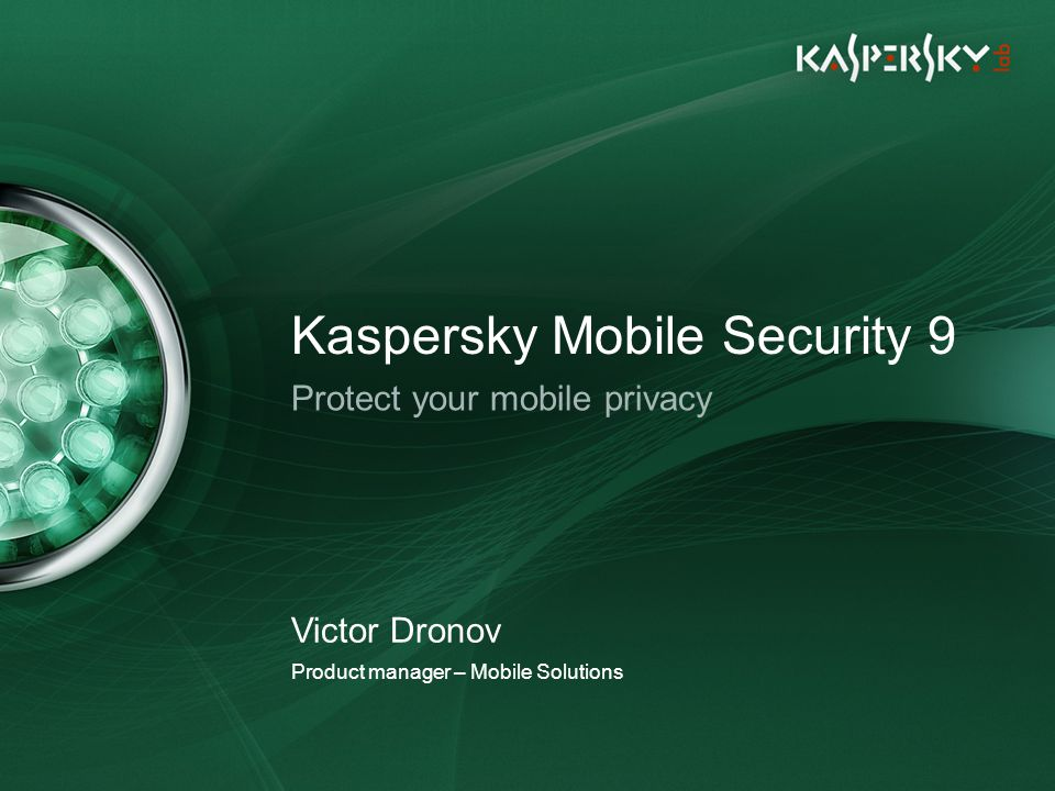Click to edit Master title style Click to edit Master text styles –Second level Third level –Fourth level »Fifth level June 10 th, 2009Event details (title, place) Kaspersky Mobile Security 9 Protect your mobile privacy Product manager – Mobile Solutions Victor Dronov