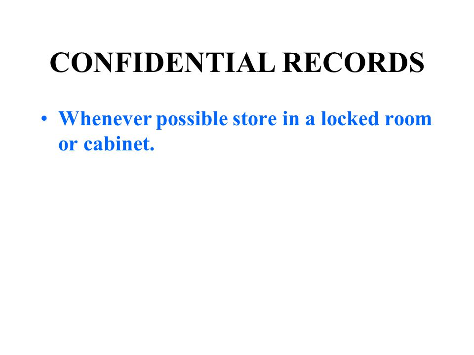 CONFIDENTIAL RECORDS Whenever possible store in a locked room or cabinet.