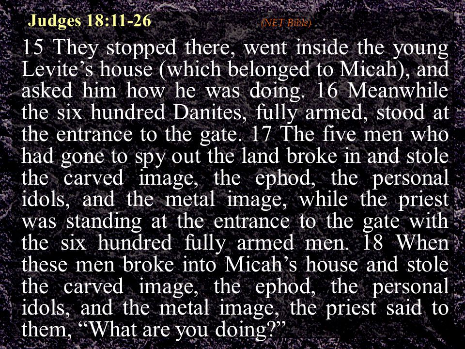 15 They stopped there, went inside the young Levite's house (which belonged to Micah), and asked him how he was doing.