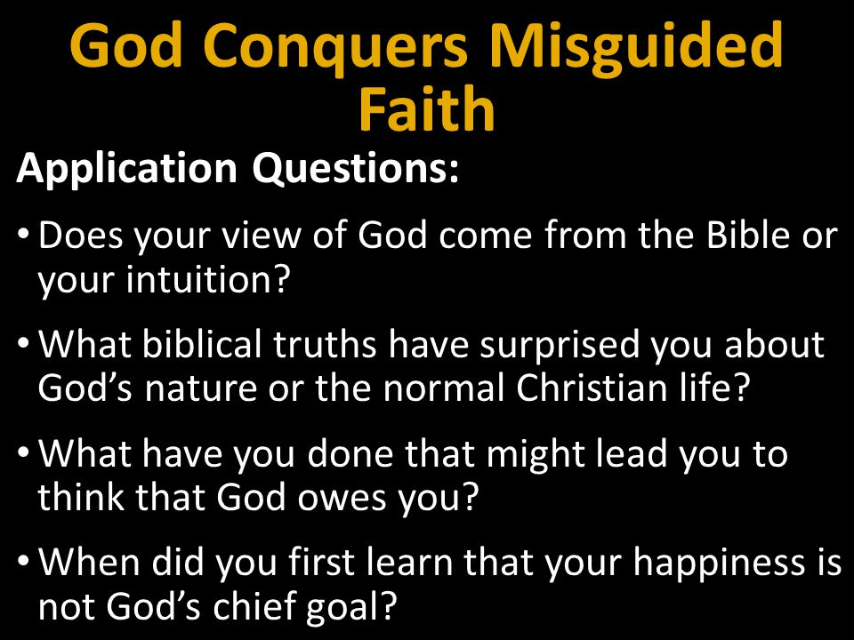 Application Questions: Does your view of God come from the Bible or your intuition.