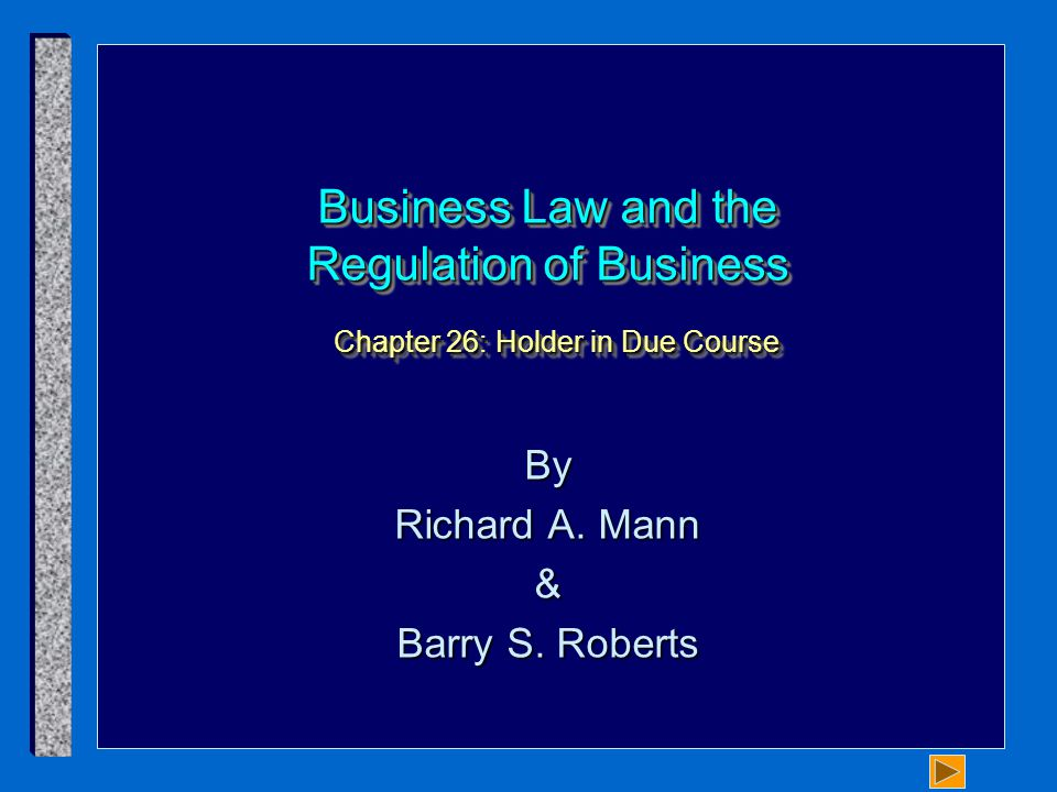 Topics Covered in this Chapter A.Requirements of a Holder in Due Course B.Holder in Due Course Status C.The Preferred Position of a Holder in Due Course D.Limitations upon Holder in Due Course Rights