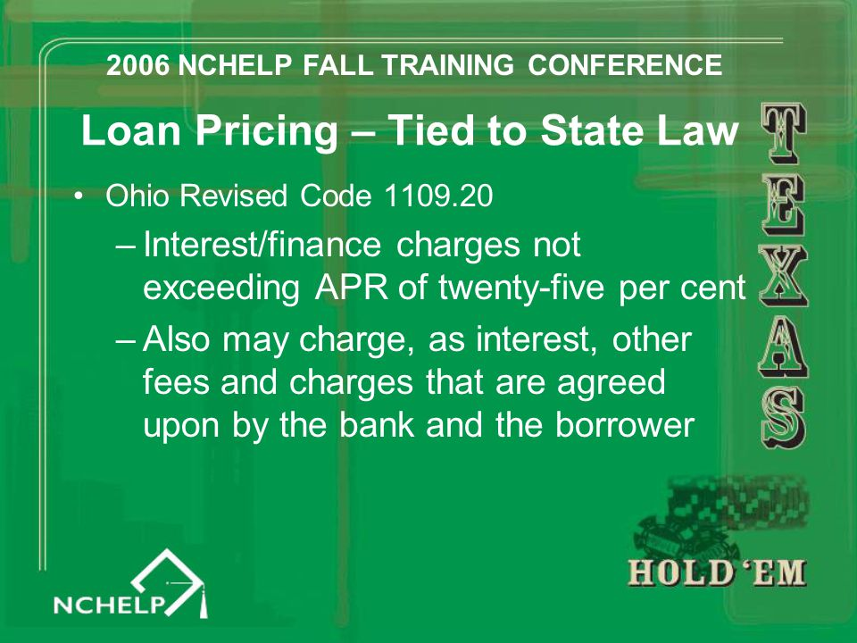 Loan Pricing – Tied to State Law Ohio Revised Code 1109.20 –Interest/finance charges not exceeding APR of twenty-five per cent –Also may charge, as in