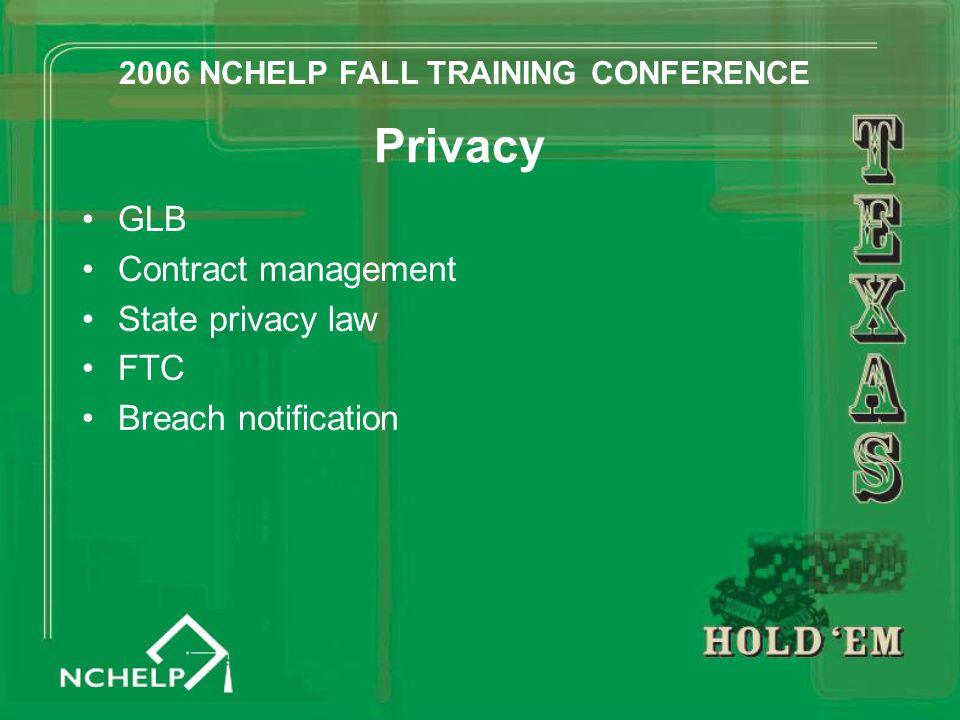Privacy GLB Contract management State privacy law FTC Breach notification 2006 NCHELP FALL TRAINING CONFERENCE