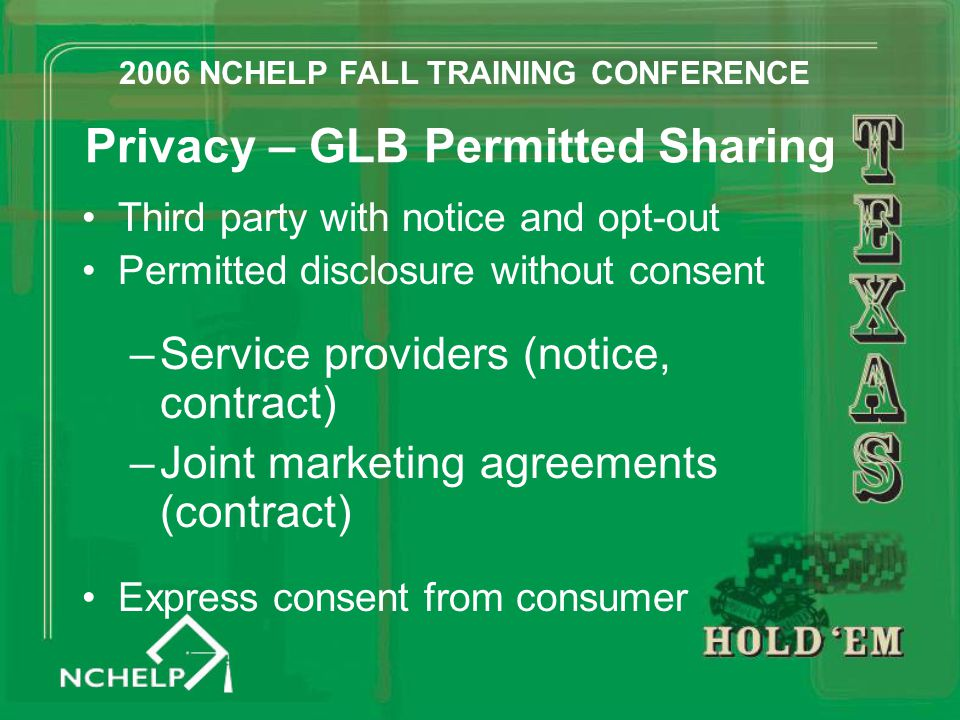 Privacy – GLB Permitted Sharing Third party with notice and opt-out Permitted disclosure without consent –Service providers (notice, contract) –Joint