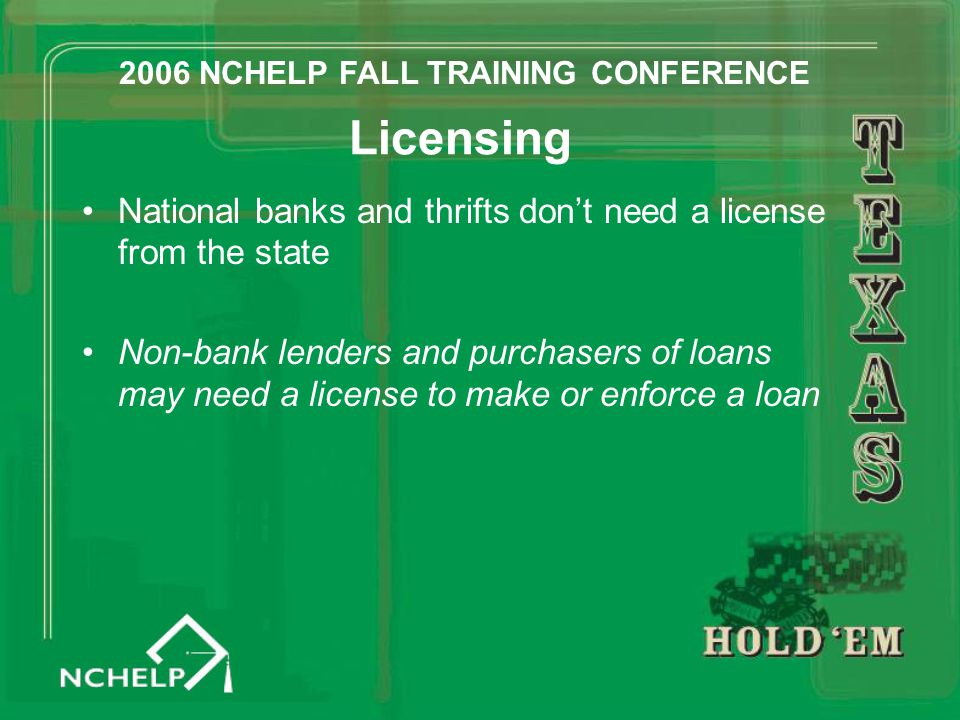 Licensing National banks and thrifts don't need a license from the state Non-bank lenders and purchasers of loans may need a license to make or enforc