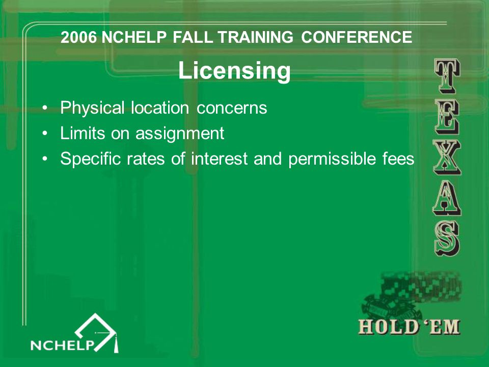 Licensing Physical location concerns Limits on assignment Specific rates of interest and permissible fees 2006 NCHELP FALL TRAINING CONFERENCE