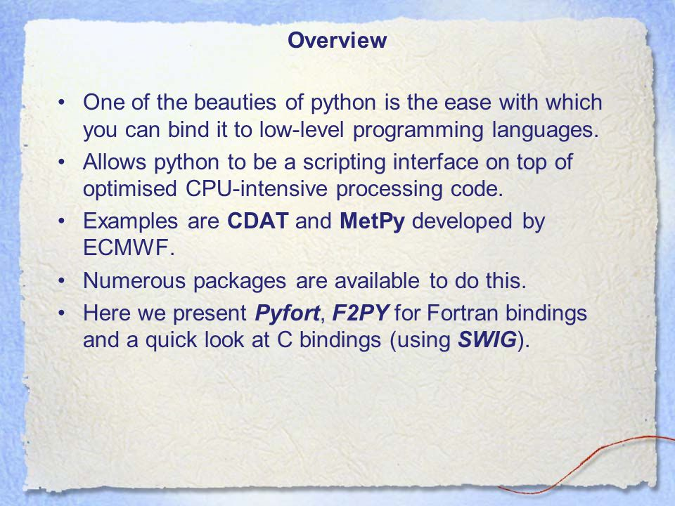 Overview One of the beauties of python is the ease with which you can bind it to low-level programming languages.