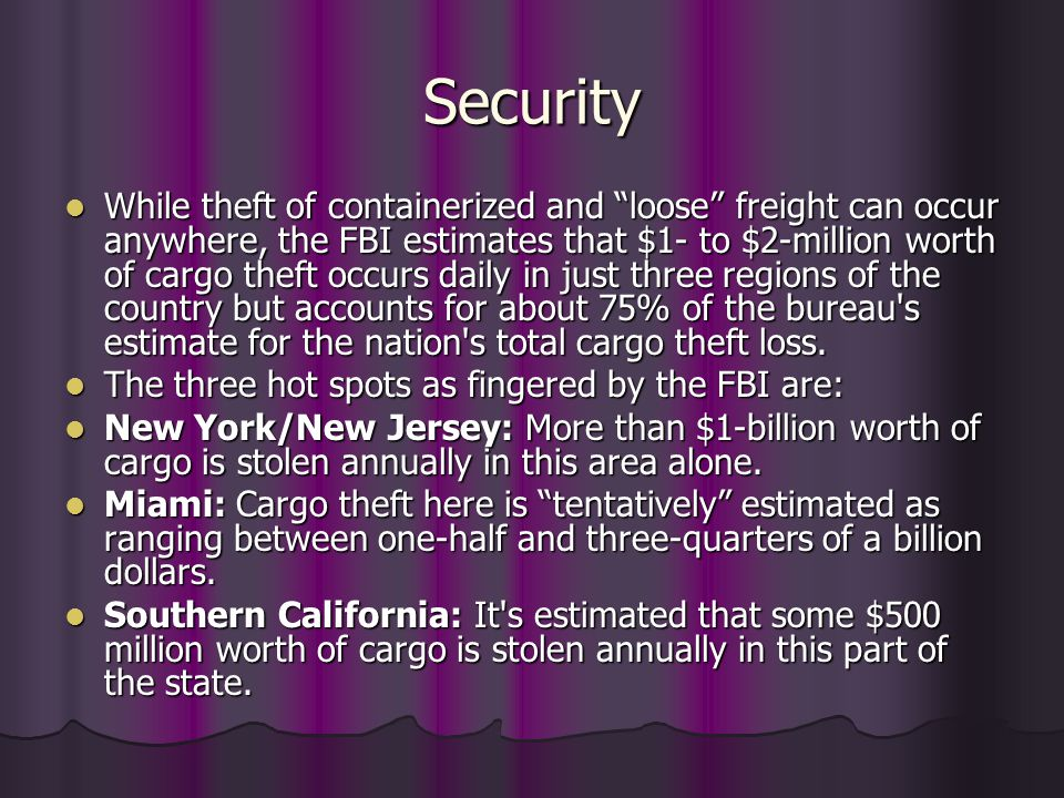 "Security While theft of containerized and ""loose"" freight can occur anywhere, the FBI estimates that $1- to $2-million worth of cargo theft occurs dai"