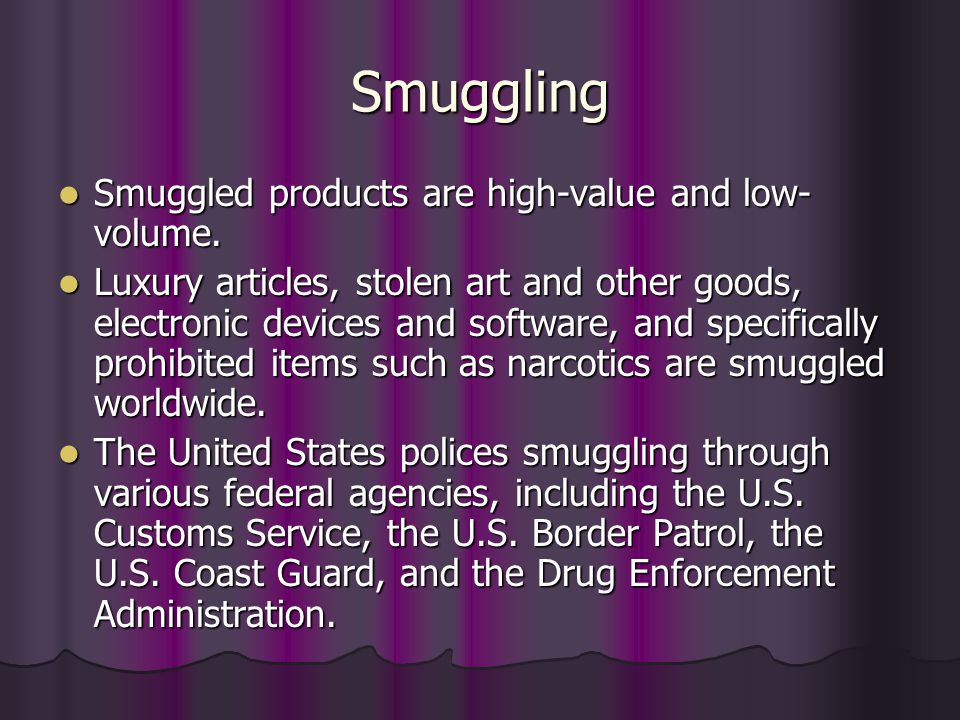 Smuggling Smugglers use several methods to move goods: Smugglers use several methods to move goods: One is to move cargoes undetected across borders.