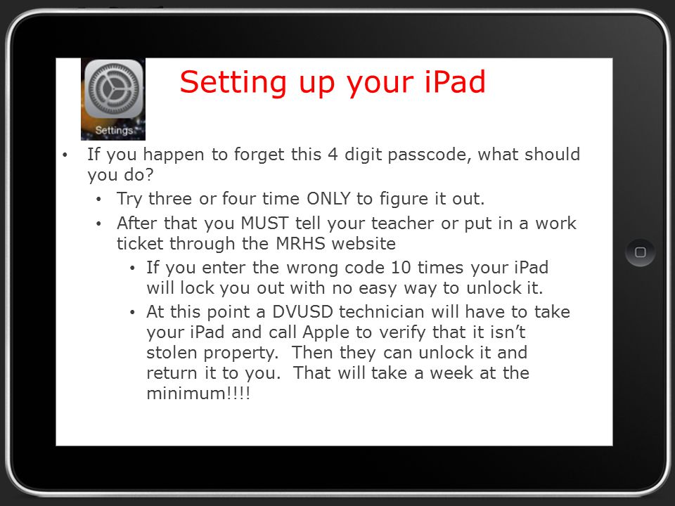 Setting up your iPad If you happen to forget this 4 digit passcode, what should you do.
