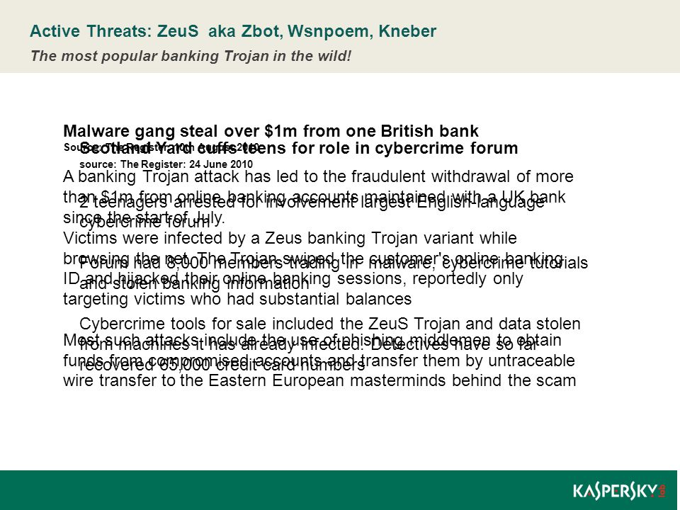 Active Threats: ZeuS aka Zbot, Wsnpoem, Kneber The most popular banking Trojan in the wild! Scotland Yard cuffs teens for role in cybercrime forum sou