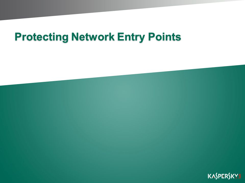 Protecting Entry Points An entry point is any access route for data to get into the corporate network