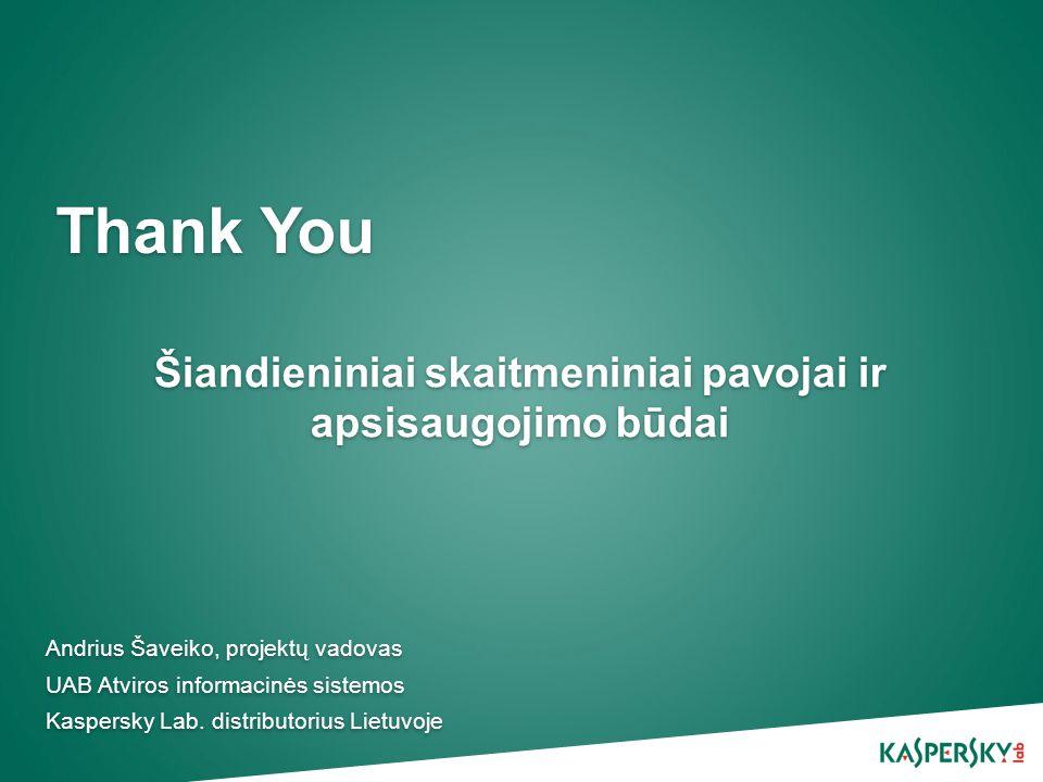 Thank You Andrius Šaveiko, projektų vadovas UAB Atviros informacinės sistemos Kaspersky Lab. distributorius Lietuvoje Andrius Šaveiko, projektų vadova