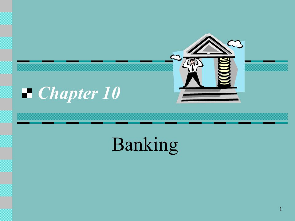 1 Chapter 10 Banking