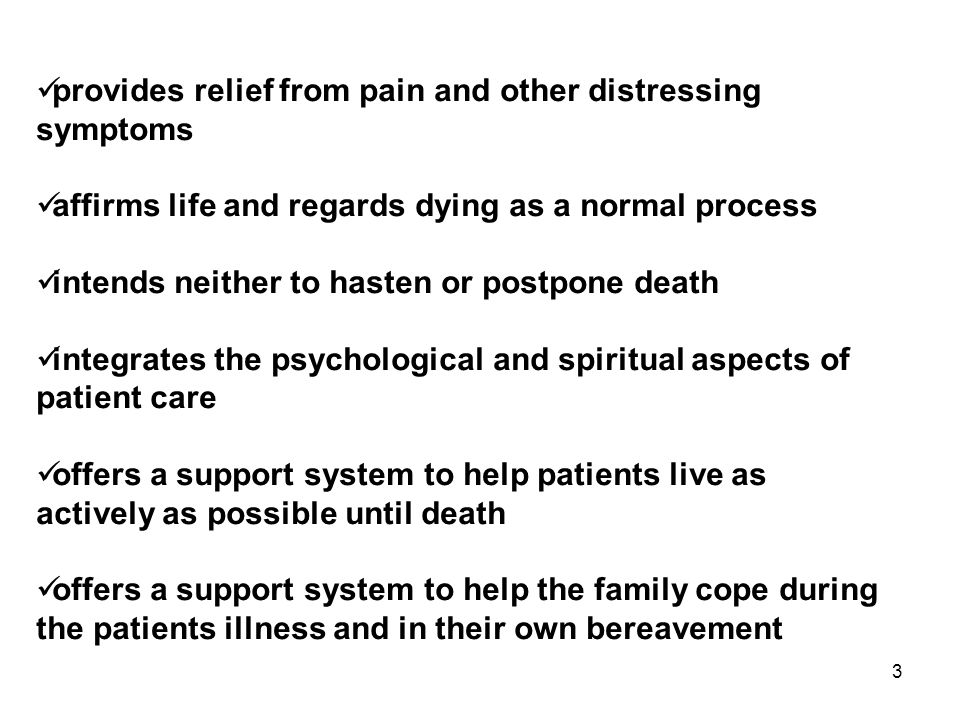 4 uses a team approach to address the needs of patients and their families, including bereavement counselling, if indicated will enhance quality of life, and may also positively influence the course of illness is applicable early in the course of illness, in conjunction with other therapies that are intended to prolong life, such as chemotherapy or radiation therapy, and includes those investigations needed to better understand and manage distressing clinical complications