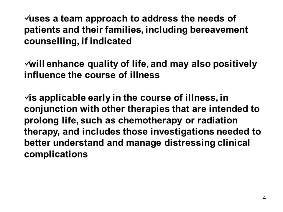 4 uses a team approach to address the needs of patients and their families, including bereavement counselling, if indicated will enhance quality of li