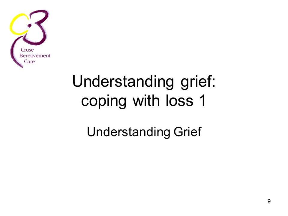 9 Understanding grief: coping with loss 1 Understanding Grief