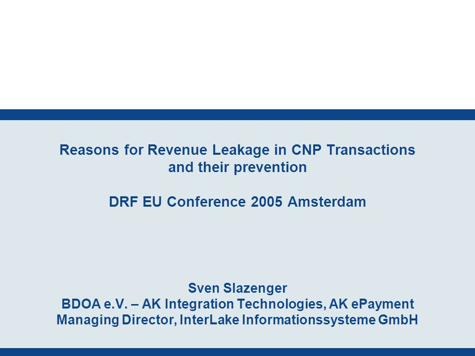 Reasons for Revenue Leakage in CNP Transactions and their prevention DRF EU Conference 2005 Amsterdam Sven Slazenger BDOA e.V.