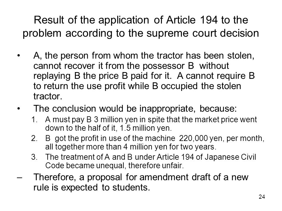 24 Result of the application of Article 194 to the problem according to the supreme court decision A, the person from whom the tractor has been stolen, cannot recover it from the possessor B without replaying B the price B paid for it.