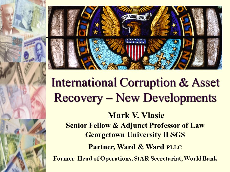 1 International Corruption & Asset Recovery – New Developments Mark V.