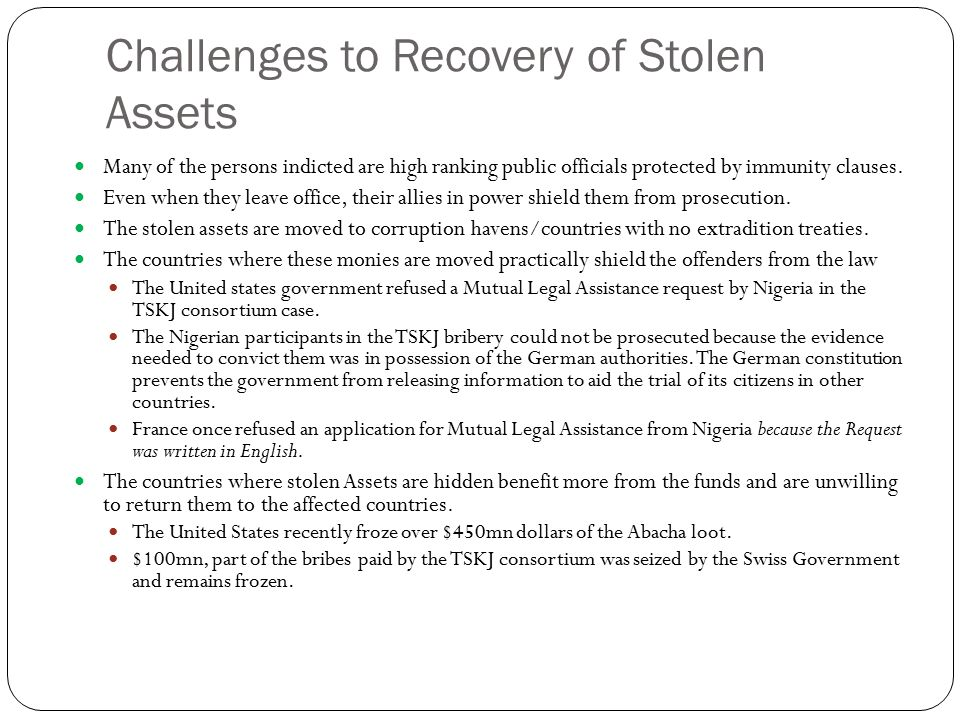 Challenges to Recovery of Stolen Assets Many of the persons indicted are high ranking public officials protected by immunity clauses.