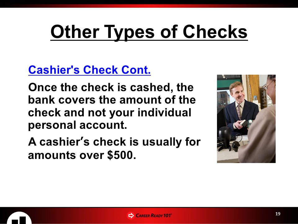 19 Other Types of Checks Cashier s Check Cont.