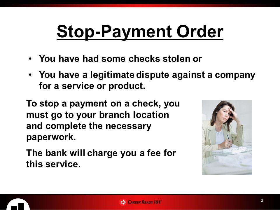 3 Stop-Payment Order You have had some checks stolen or You have a legitimate dispute against a company for a service or product.