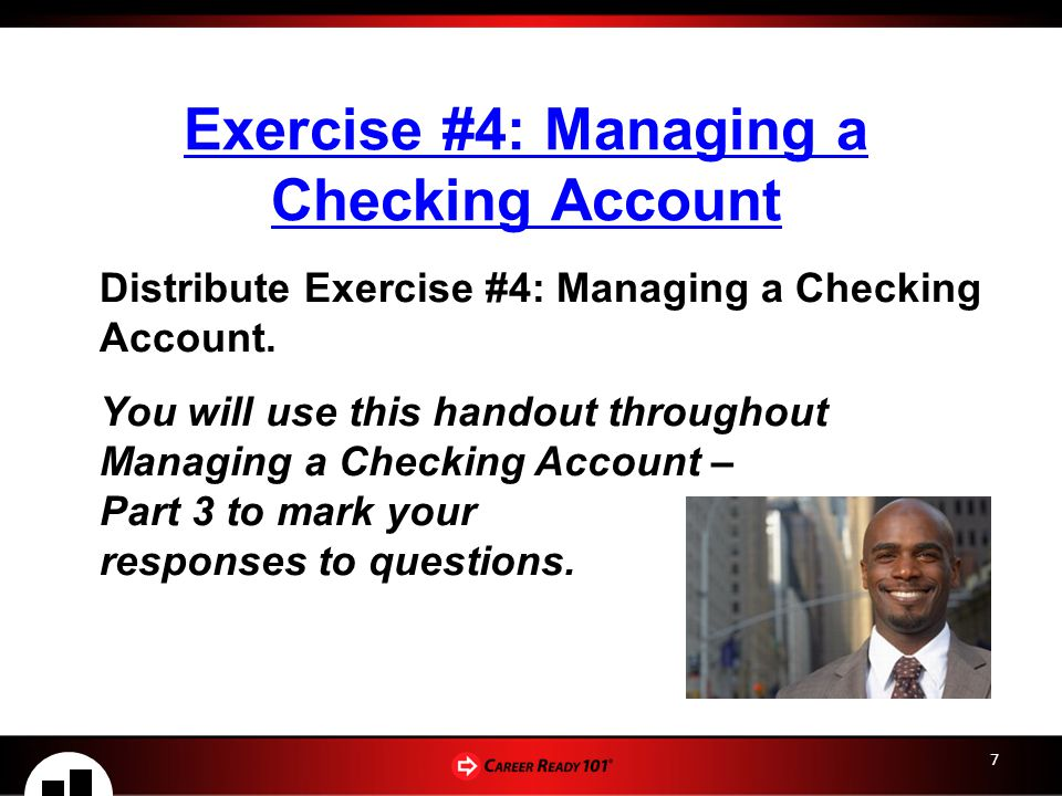 7 Distribute Exercise #4: Managing a Checking Account.