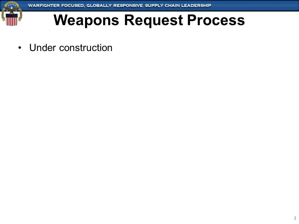 WARFIGHTER FOCUSED, GLOBALLY RESPONSIVE SUPPLY CHAIN LEADERSHIP 4 4 Weapons Transfer Process Request e-mail is to be sent from LEA to SC/SPOC in the following format.