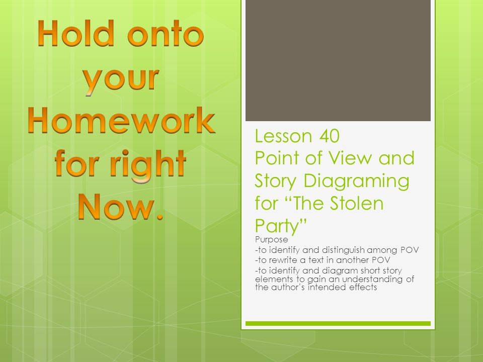 "Lesson 40 Point of View and Story Diagraming for ""The Stolen Party"" Purpose -to identify and distinguish among POV -to rewrite a text in another POV -"