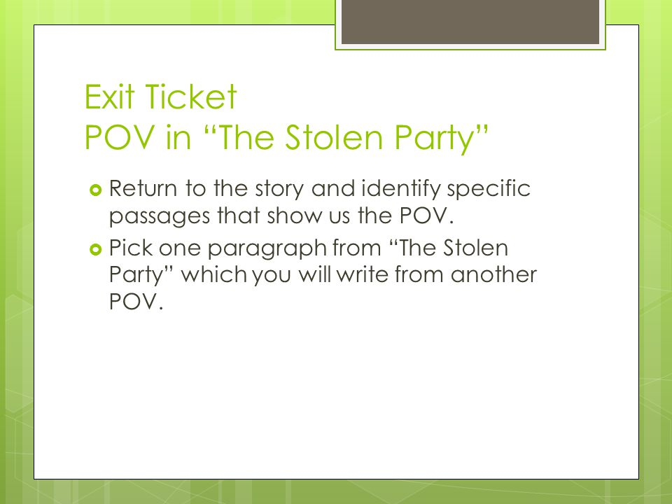 "Exit Ticket POV in ""The Stolen Party""  Return to the story and identify specific passages that show us the POV.  Pick one paragraph from ""The Stolen"