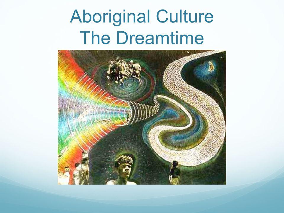 Aboriginal Culture The Dreamtime