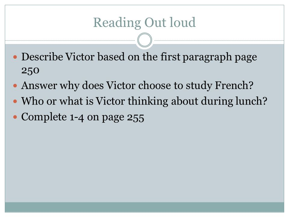 Reading Out loud Describe Victor based on the first paragraph page 250 Answer why does Victor choose to study French? Who or what is Victor thinking a