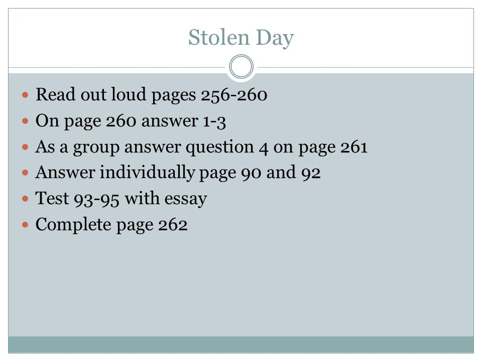 Stolen Day Read out loud pages 256-260 On page 260 answer 1-3 As a group answer question 4 on page 261 Answer individually page 90 and 92 Test 93-95 w