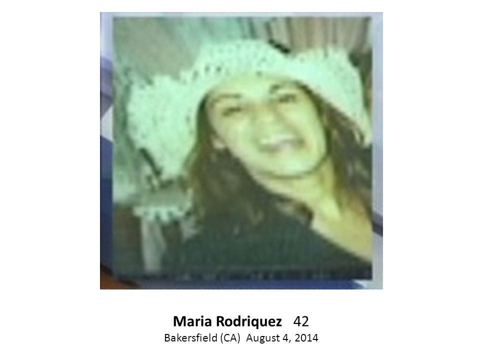 Maria Rodriquez 42 Bakersfield (CA) August 4, 2014