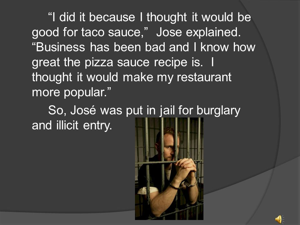 """After it got tested they had matched the fingerprint to José, the taco man! """"José why did you steal the recipe?"""" questioned the policeman."""