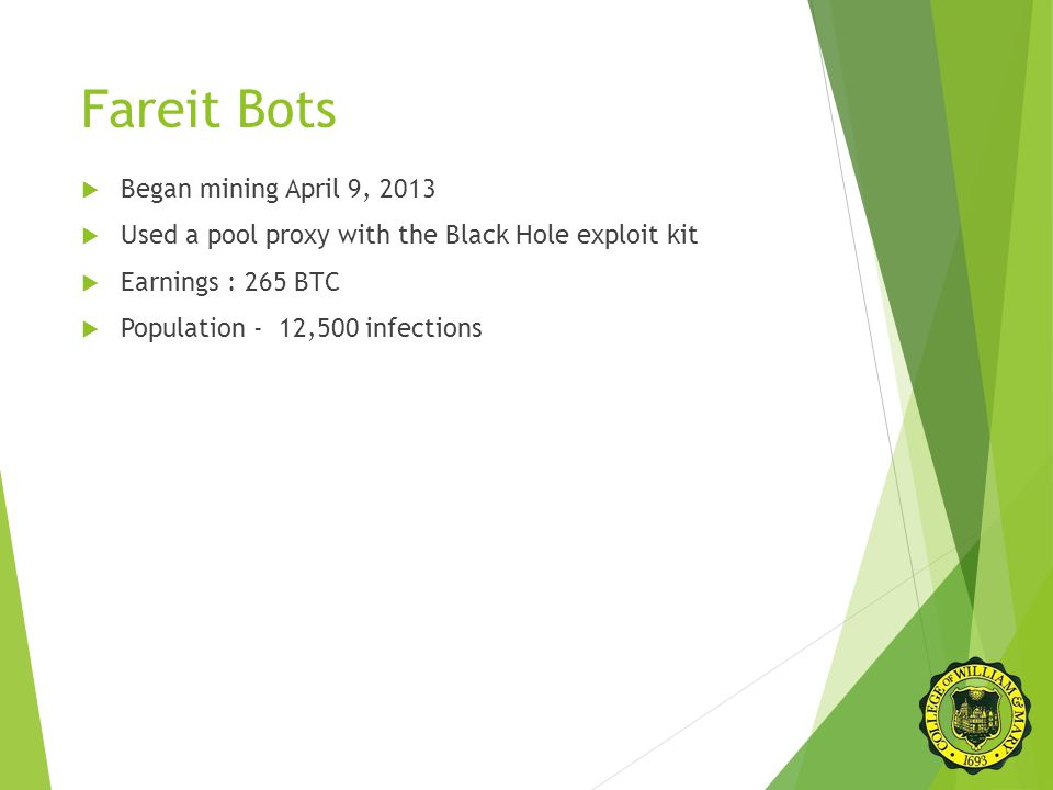 Fareit Bots  Began mining April 9, 2013  Used a pool proxy with the Black Hole exploit kit  Earnings : 265 BTC  Population - 12,500 infections