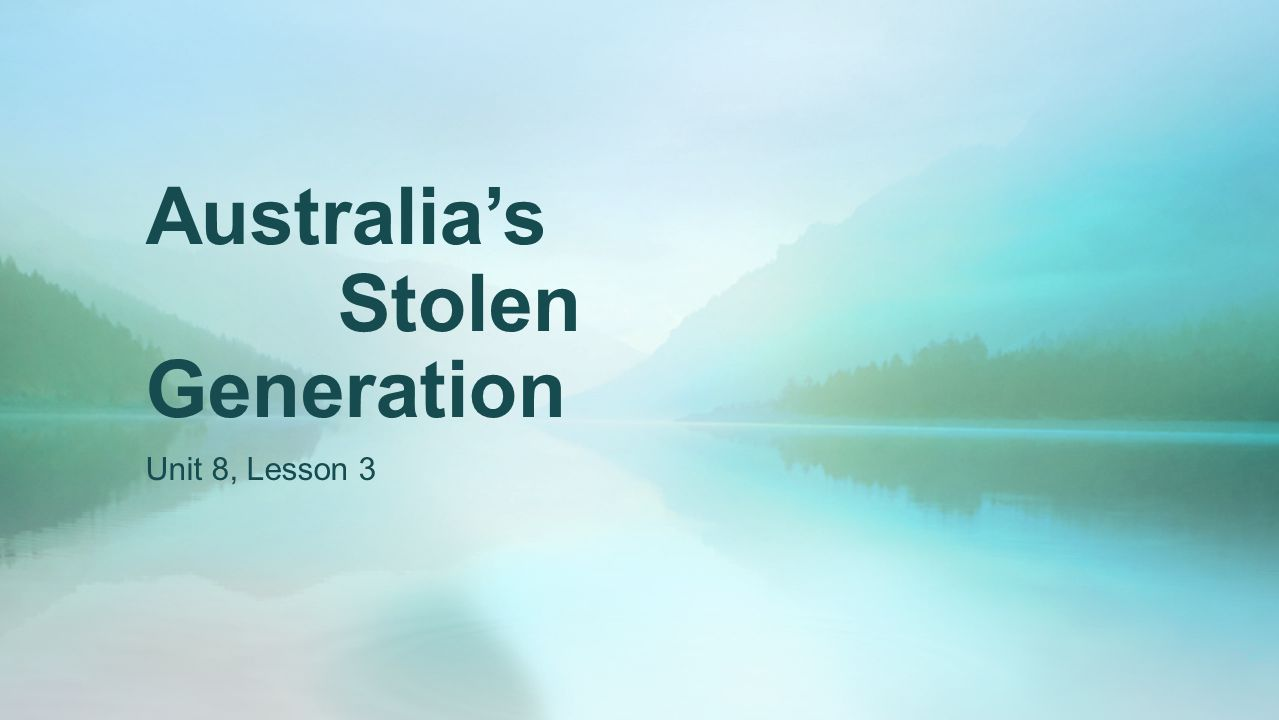 Australia's Stolen Generation Unit 8, Lesson 3