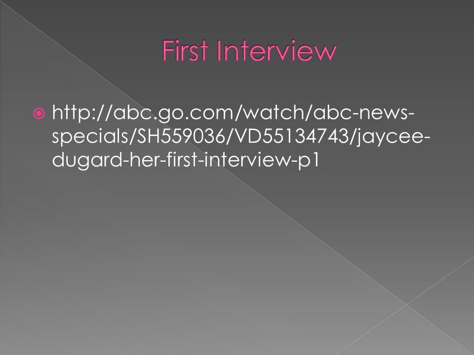  http://abc.go.com/watch/abc-news- specials/SH559036/VD55134743/jaycee- dugard-her-first-interview-p1