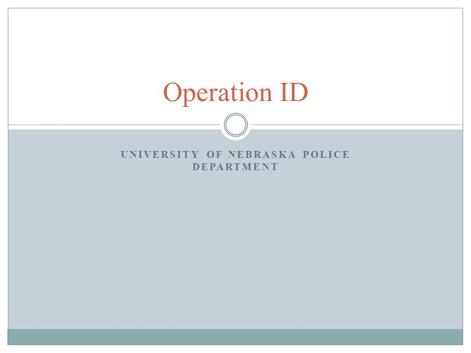 UNIVERSITY OF NEBRASKA POLICE DEPARTMENT Operation ID