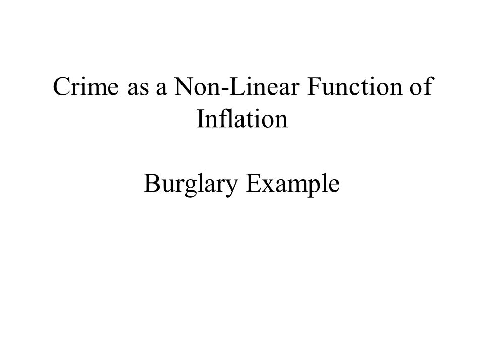 Crime as a Non-Linear Function of Inflation Burglary Example