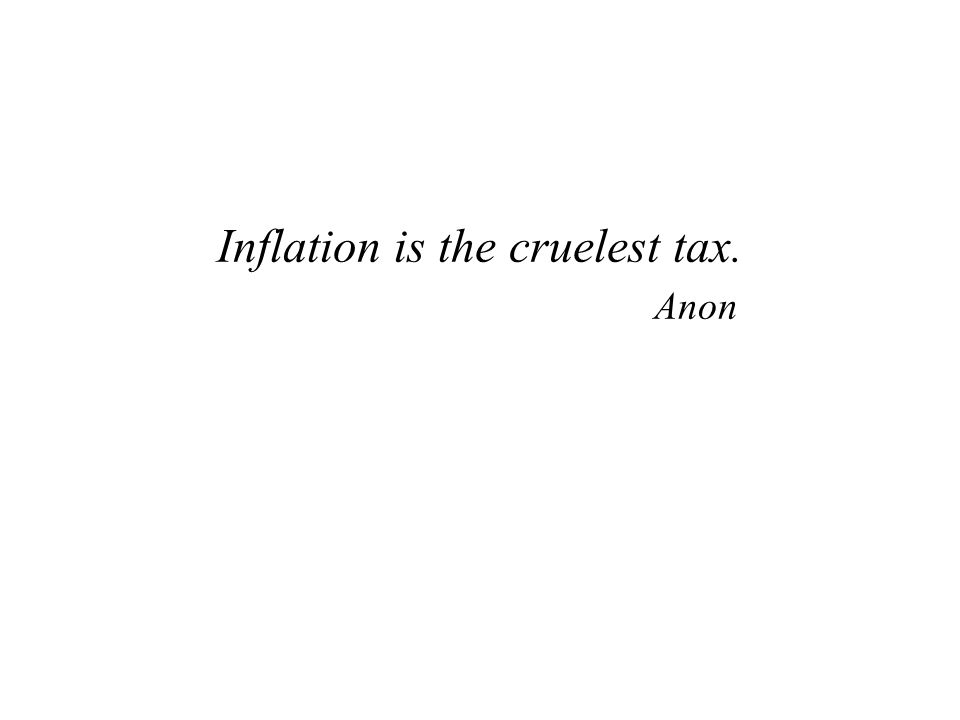 Inflation is the cruelest tax. Anon