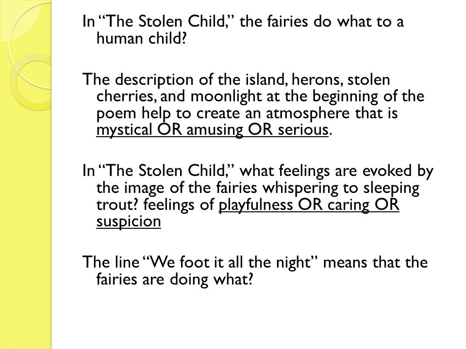 In The Stolen Child, the fairies do what to a human child.