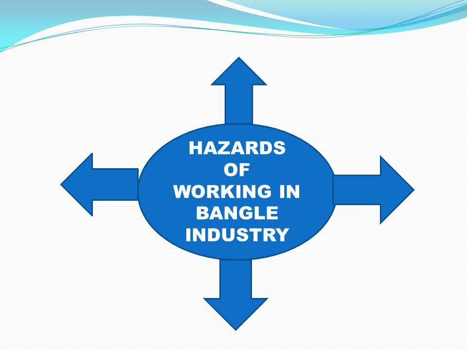 HAZARDS OF WORKING IN BANGLE INDUSTRY