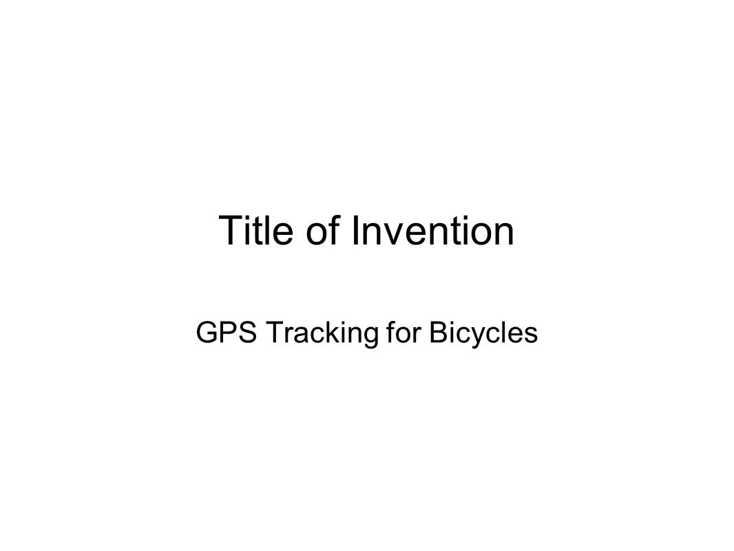 Title of Invention GPS Tracking for Bicycles