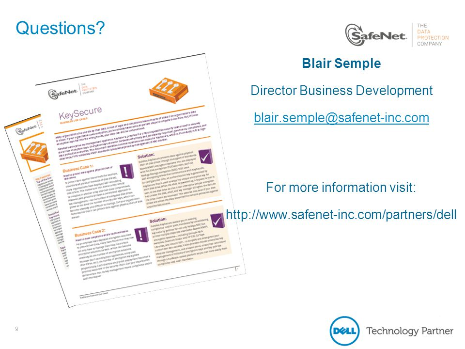 9 Questions? Blair Semple Director Business Development blair.semple@safenet-inc.com For more information visit: http://www.safenet-inc.com/partners/d